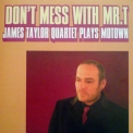 James Taylor Quartet, The - Don't Mess With Mr. T '2007