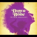 Down To The Bone - Main Ingredients '2011