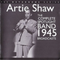Artie Shaw - The Complete Spotlight Band 1945 Broadcasts '2008