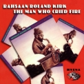 Rahsaan Roland Kirk - The Man Who Cried Fire '2002
