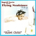 Ingrid Lucia & The Flying Neutrinos - Hotel Child 'Hotel Child