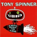 Tony Spinner - Earth Music For Aliens '2013