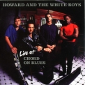 Howard & The White Boys - Live At Cord On Blues '2000