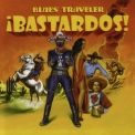 Blues Traveler - Bastardos! '2005