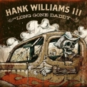 Hank Williams III - Long Gone Daddy '2012