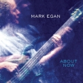 Mark Egan - About Now '2014