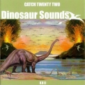 Catch 22 - Dinosaur Sounds '2003