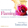 George Frideric HANDEL - Flaming Rose - Baird - La Tempesta Di Mare '2007