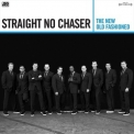 Straight No Chaser - The New Old Fashioned [deluxe Version] '2015
