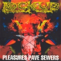 Lock Up - Pleasures Pave Sewers '1999
