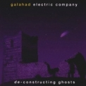 Galahad - Constructing Ghosts '1999