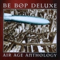 Be-Bop Deluxe - Air Age Anthology (2CD) '1997