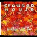 Crowded House - Weather With You '1992
