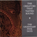 Legendary Pink Dots, The - The Creature That Tasted Sound '2012