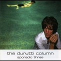 Durutti Column, The - Sporadic Three '2007