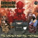 Barbecue Bob & The Spareribs - The Sacred And The Propane '2002