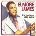 Elmore James - The Master Of Slide Guitar '1990