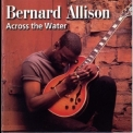 Bernard Allison - Across The Water '2000