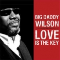 Big Daddy Wilson - Love Is The Key '2009