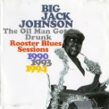 Big Jack Johnson - The Oil Man Got Drunk: Rooster '1997