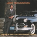 Jimmy Witherspoon - The Blues, The Whole Blues And Nothing But The Blues '1992