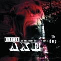 Little Axe - If You Want Loyalty Buy A Dog '2011