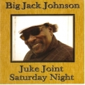 Big Jack Johnson - Juke Joint Saturday Night '2008