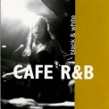 Cafe R&b - Black & White '1998