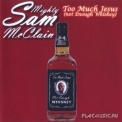 Mighty Sam Mcclain - Too Much Jesus '2008