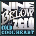 Nine Below Zero - Cold Cool Heart '2011