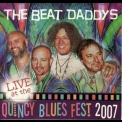 Beat Daddys - Live At The Quincy Blues Fest 2007 '2007