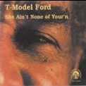T-model Ford - She Ain't None Of Your'n '2000