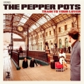 Pepper Pots, The - Train To Your Lover '2011