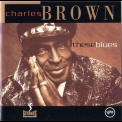 Charles Brown - These Blues '1994
