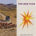 Bad Plus, The - Inevitable Western '2014