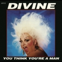 Divine - You Think You're A Man '1992