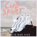 Cub Sport - This Is Our Vice '2016