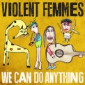 Violent Femmes - We Can Do Anything '2016