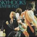 Skyhooks - Live! Be In It '1978