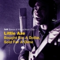 Little Axe - Bought For A Dollar, Sold For A Dime '2008