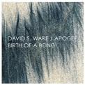 David S. Ware - Birth of Being '2015