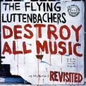Flying Luttenbachers, The - Destroy All Music Revisited '2007