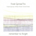 Frode Gjerstad Trio - Remember To Forget '1998