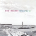 Brad Shepik Trio - Places You Go '2007