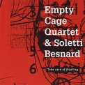 Empty Cage Quartet - Take Care Of Floating (with Soletti Besnard) '2010