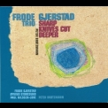 Frode Gjerstad Trio - Sharp Knives Cut Deeper (with Peter Brotzmann) '2003