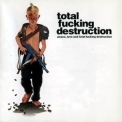 Total Fucking Destruction - Peace, Love And Total Fucking Destruction '2008