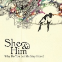 She & Him - Why Do You Let Me Stay Here '2008