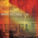 Dispatch - Circles Around The Sun '2012