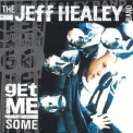 Jeff Healey Band, The - Get Me Some '2000
